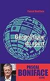 Géopolitique du sport (French Edition)