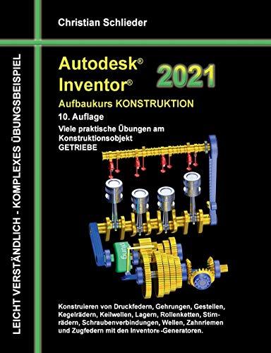 Autodesk Inventor 2021 - Aufbaukurs Konstruktion: Viele praktische Übungen am Konstruktionsobjekt GETRIEBE: Viele praktische bungen am Konstruktionsobjekt GETRIEBE