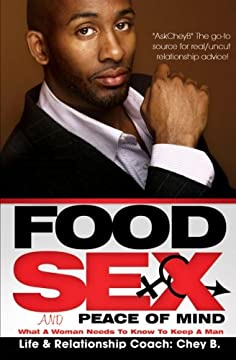 Food, Sex And Peace of Mind: What A Woman Needs To Know To Keep A Man