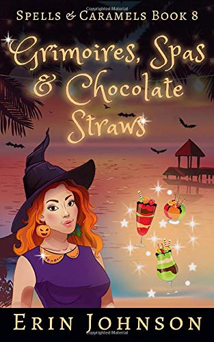 Grimoires, Spas & Chocolate Straws: A Cozy Witch Mystery (Spells & Caramels)