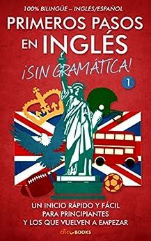 Primeros pasos en inglés ¡Sin gramática! #1: Un inicio rápido y fácil (Spanish Edition) by [Clic-books Digital Media]