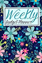 Weekly Budget Planner: Increase Your Income With Budgeting: The Best Way To Stick To Your Budget Is To Start One!