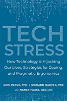 Tech Stress: How Technology is Hijacking Our Lives, Strategies for Coping, and Pragmatic Ergonomics