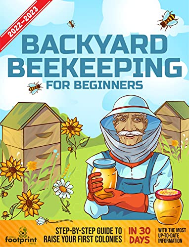Backyard Beekeeping For Beginners 2022-2023: Step-By-Step Guide To Raise Your First Colonies in 30 Days With The Most Up-To-Date Information (Self Sufficient Sustainable Survival Secrets) by [Small Footprint Press]
