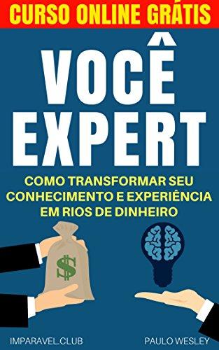 Você Expert: Como Transformar Seu Conhecimento e Experiência Em Rios de Dinheiro (Imparavel.club Livro 19) (Portuguese Edition) eBook: Wesley, Paulo: Amazon.es: Tienda Kindle