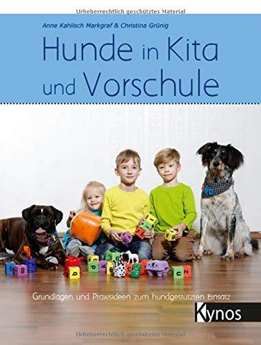 Hunde in Kita und Vorschule: Grundlagen und Praxisideen zum hundgestützten Einsatz