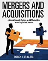 Mergers and Acquisitions: A Universal Process for Analyzing Any M&a Contract Using Ten and Only Ten Basic Questions