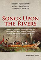 Songs Upon the Rivers: The Buried History of the French-Speaking Canadiens and Métis from the Great Lakes and the Mississippi Across to the Pacific