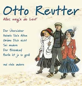 Otto Reutter - Alles weg'n de Leut'