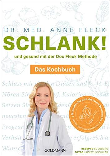 Schlank! und gesund mit der Doc Fleck Methode: Band 2 von 2: Das Kochbuch - So werden Sie auch das innere Bauchfett los