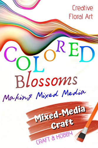 Making Mixed Media Creative Floral Art Colored Blossoms