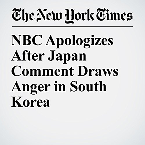 NBC Apologizes After Japan Comment Draws Anger in South Korea copertina