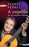 A cappella - Des Trois Baudets à l'Olympia - Succès du livre éditions - 15/06/2009