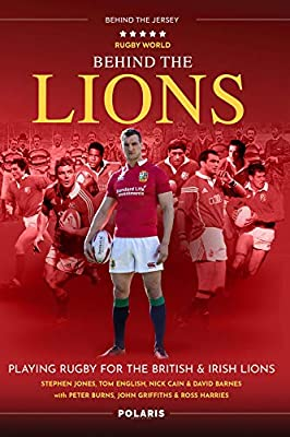 Behind the Lions: Playing Rugby for the British & Irish Lions by Polaris Publishing Limited