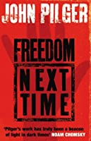Freedom Next Time by John Pilger(2007-07-03)