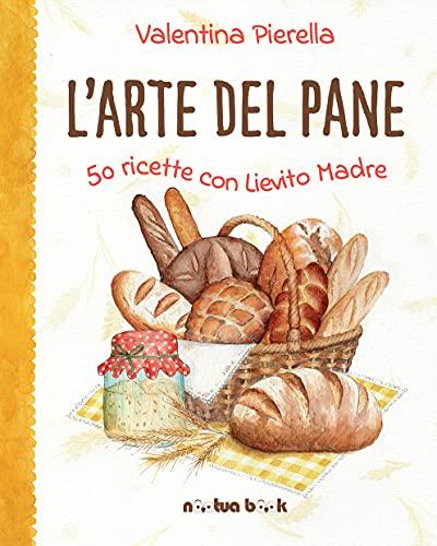 L'arte del pane 50 ricette con lievito madre di Valentina Pierella - Libro