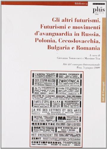 Gli altri Futurismi. Futurismi e movimenti d'avanguardia in Russia, Polonia, Cecoslovacchia, Bulgaria e Romania. Atti del convegno internazionale (Pisa, giugno 2009)