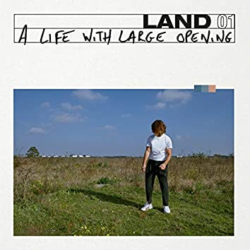 Land (A Life with Large Opening)