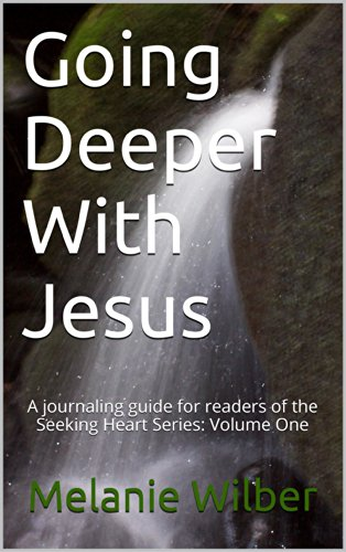 Going Deeper With Jesus: A journaling guide for readers of the Seeking Heart Series: Volume One (Seeking Heart Journaling Guide Book 1) (English Edition)