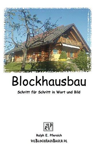 Blockhausbau: Schritt für Schritt in Wort und Bild