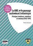 La BBC et le paysage audiovisuel britannique - Principes fondateurs, mutations et contenus (1922-1995)