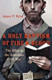 A Holy Baptism of Fire and Blood: The Bible and the American Civil War