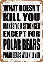 あなたを殺さないものはあなたを強くします。ホッキョクグマを除いて。ホッキョクグマはあなたを殺します。キッチン装飾壁装飾バーブリキメタルサインポスター20x30cm