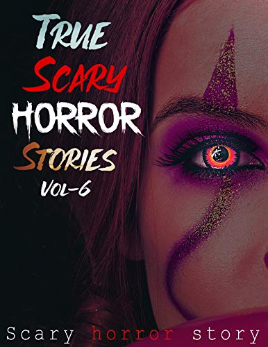 True Scary Horror Stories Vol-6: Horror True Ghost Paranormal Scary stories (English Edition)