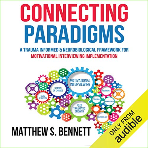 Connecting Paradigms: A Trauma Informed & Neurobiological Framework for Motivational Interviewing Implementation cover art