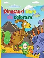 Dinosauri libro da colorare: Dinosauri fantastici libro da colorare per ragazzi e ragazze Incredibili animali preistorici giurassici Il mio primo libro da colorare Dino