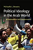 Political Ideology in the Arab World: Accommodation and Transformation (Cambridge Middle East Studies Book 31) (English Edition)