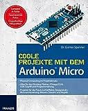 Coole Projekte mit dem Arduino™ Micro: Physical Computing im Projekteinsatz | Platine, A...