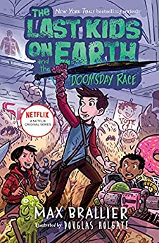 The Last Kids on Earth and the Doomsday Race by [Max Brallier, Douglas Holgate]