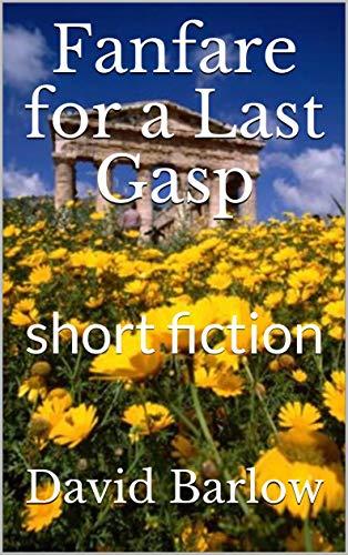 Fanfare for a Last Gasp: short fiction (English Edition)