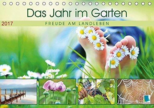 Das Jahr im Garten: Freude am Landleben (Tischkalender 2017 DIN A5 quer): Der Garten: Ein Ort zum Wohlfühlen (Monatskalender, 14 Seiten ) (CALVENDO Orte)