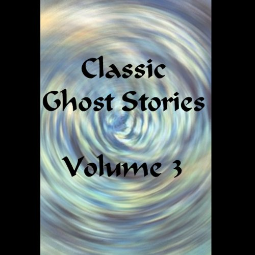 Classic Ghost Stories, Volume 3 audiobook cover art