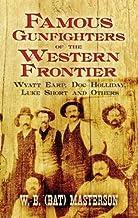 Famous Gunfighters of the Western Frontier: Wyatt Earp,