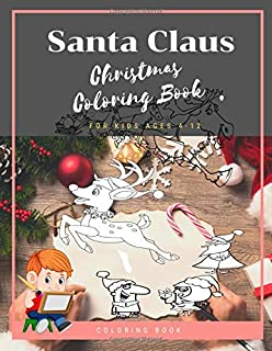 Santa Claus Christmas Coloring Book For Kids Ages 4-12: Christmas Gifts For Boy , Girls & Preschool Toddlers 1st 2nd 3rd 4th Grade Vol 3