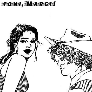 Toni, Margi!