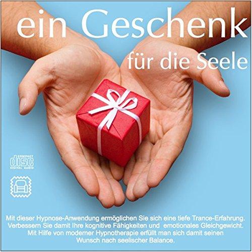 EIN GESCHENK FÜR DIE SEELE: (Hypnose-Audio-CD) --> Die beste Art sich selber oder anderen Menschen ein Geschenk zu machen!