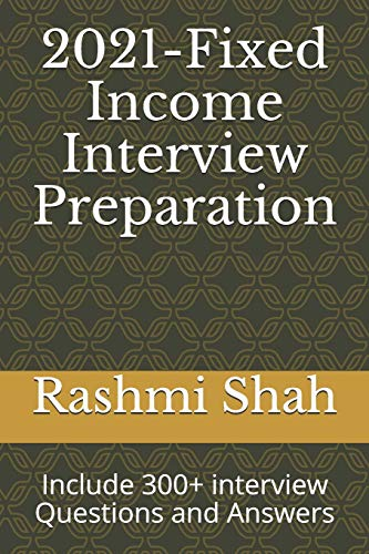 2021-Fixed Income Interview Preparation: Include 300+ interview Questions and Answers