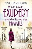 Madame Exupéry und die Sterne des Himmels: Roman von Sophie Villard