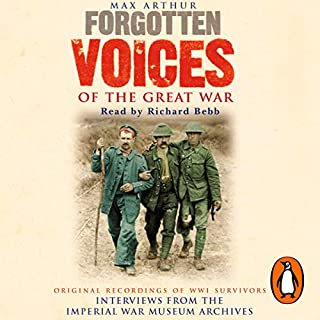 Forgotten Voices of the Great War                   By:                                                                                                                                 Max Arthur                               Narrated by:                                                                                                                                 Richard Bebb                      Length: 10 hrs and 1 min     75 ratings     Overall 4.8