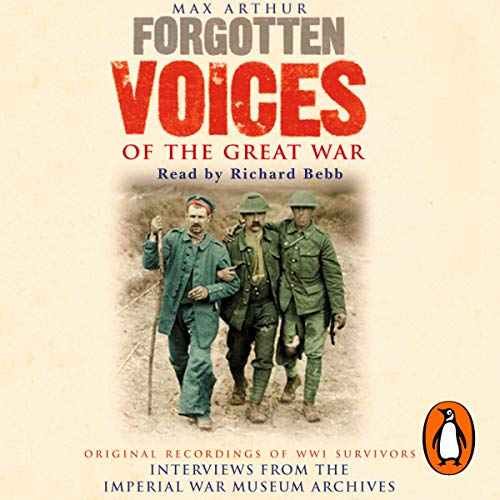 Forgotten Voices of the Great War                   By:                                                                                                                                 Max Arthur                               Narrated by:                                                                                                                                 Richard Bebb                      Length: 10 hrs and 1 min     11 ratings     Overall 4.5