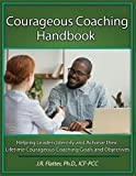 Courageous Coaching Handbook: Helping Leaders Identify and Achieve Their Lifetime Courageous Coaching Goals and Objectives (English Edition)