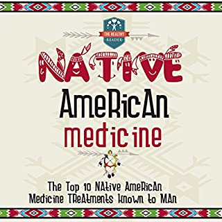 Native American Medicine     The Top 10 Native American Medicine Treatments Known to Man               By:                                                                                                                                 The Healthy Reader                               Narrated by:                                                                                                                                 Violet Meadow                      Length: 40 mins     28 ratings     Overall 4.1