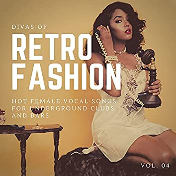 Divas Of Retro Fashion - Hot Female Vocal Songs For Underground Clubs And Bars, Vol. 04
