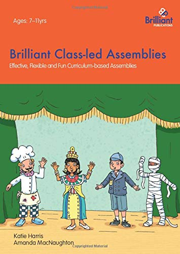 Brilliant Class-led Assemblies: Effective, Flexible and Fun Curriculum-based Assemblies