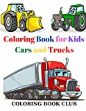Coloring Book for Kids Cars and Trucks: Kids Coloring Book with Classic Cars, Trucks, SUVs, Monster Trucks, Tanks, Trains, Tractors and More!