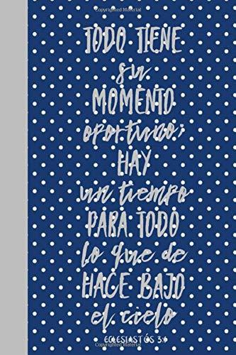 Todo Tiene Su Momento Oportuno; Hay Un Tiempo Para Todo lo Que Se Hace Bajo el Cielo: Libreta De Apuntes Cristianos Para Hombre | Spanish Journal ... | Cuaderno Con Paginas Blancas Regalo Para El